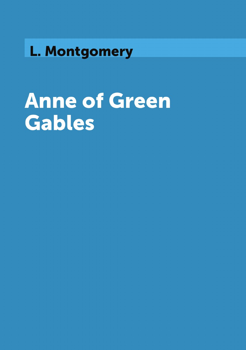 L. Montgomery Anne of Green Gables oxley james macdonald in paths of peril a boy s adventures in nova scotia