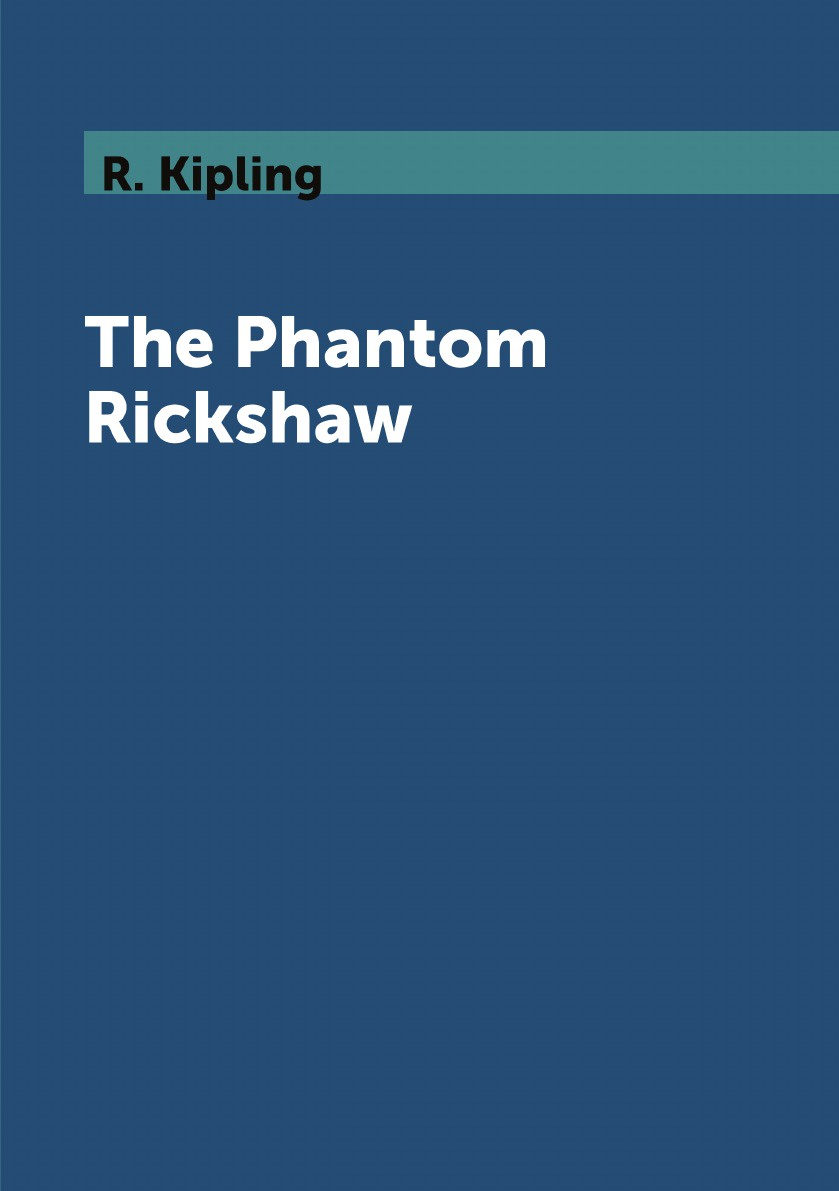 R. Kipling The Phantom Rickshaw kipling r the phantom rickshaw