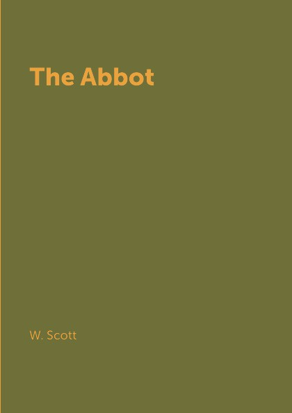 W. Scott The Abbot scott walter waverley novels the monastery the abbot