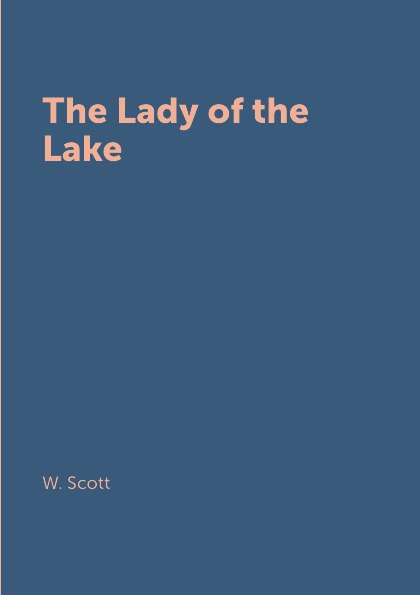 W. Scott The Lady of the Lake deloras scott the lady and the outlaw
