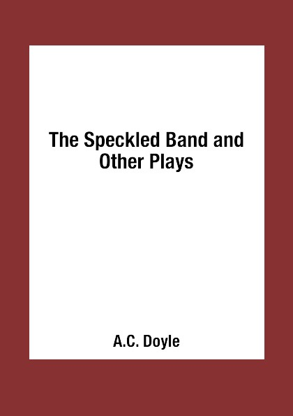 A.C. Doyle The Speckled Band and Other Plays генри шеринг чарльз райнер szeryng plays kreisler and other tresures for the violin