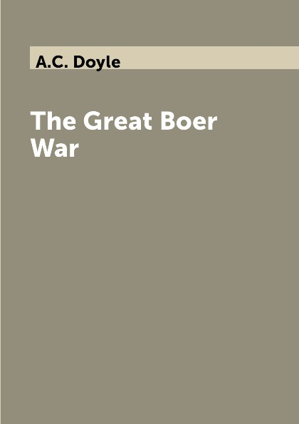 A.C. Doyle The Great Boer War a c doyle the great boer war