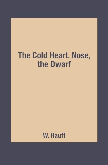 W. Hauff The Cold Heart. Nose, the Dwarf hauff w the cold heart nose the dwarf