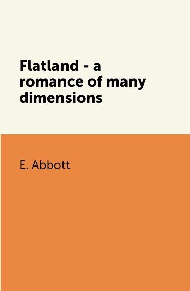 E. Abbott Flatland - a romance of many dimensions 17066 dms dimensions dimensions