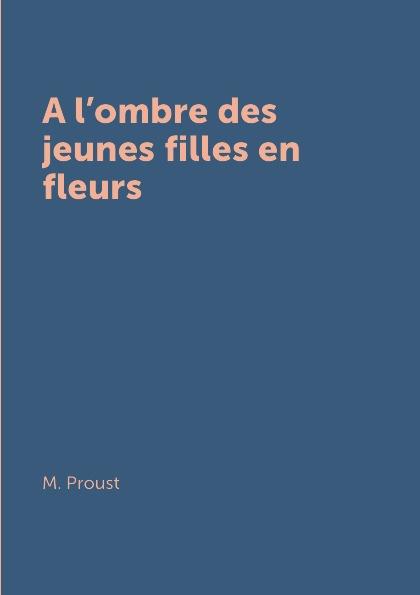 M. Proust A l.ombre des jeunes filles en fleurs nos jeunes