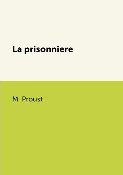 M. Proust La prisonniere marcel proust la prisonniere page 4 page 3 page 3 page 5 page 9