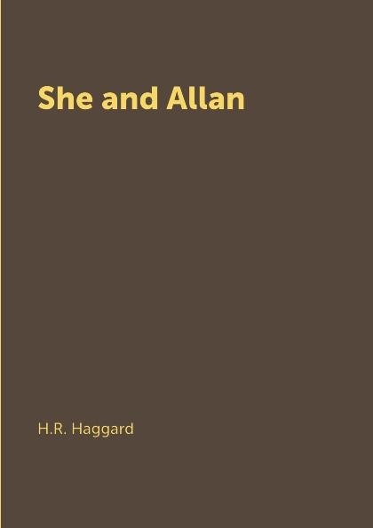 H.R. Haggard She and Allan haggard h she and allan