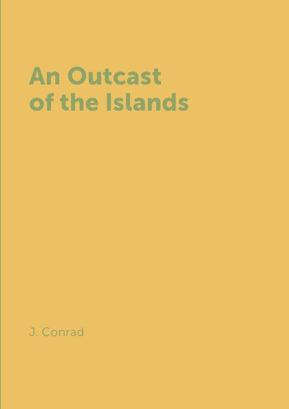 J. Conrad An Outcast of the Islands conrad j the end of the tether