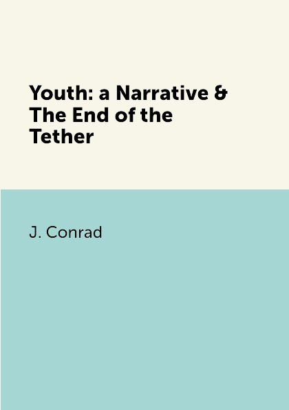 J. Conrad Youth: a Narrative & The End of the Tether franzen j the end of the end of the earth