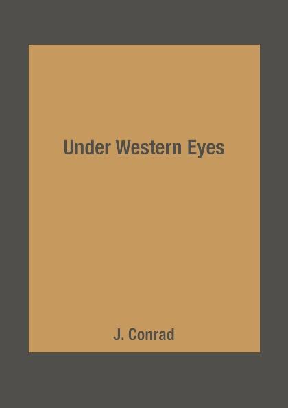 J. Conrad Under Western Eyes joseph conrad under western eyes by joseph conrad fiction classics