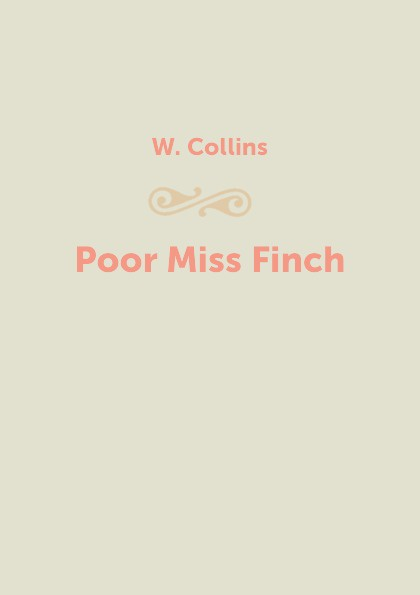 W. Collins Poor Miss Finch