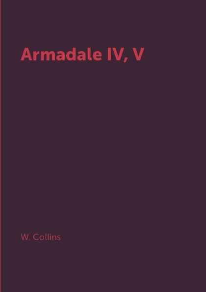 W. Collins Armadale IV, V