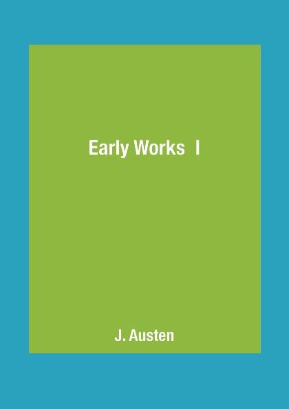 J. Austen Early Works I austen j early works i