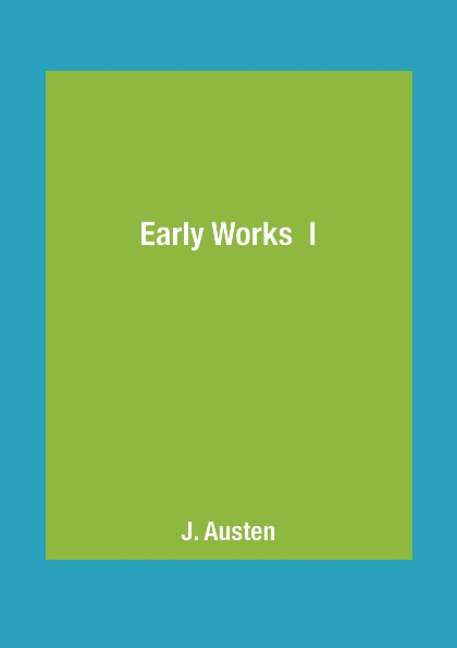 J. Austen Early Works I austen j austen persuasion