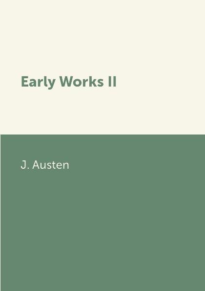 J. Austen Early Works II austen j austen persuasion