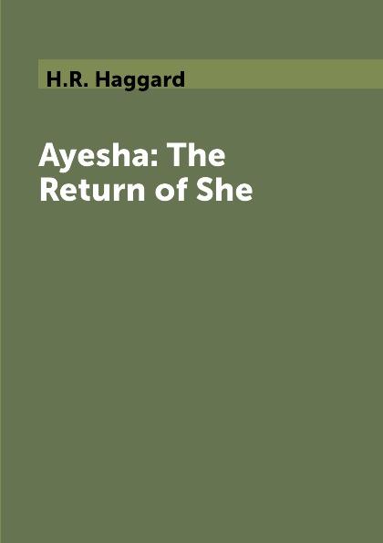 H.R. Haggard Ayesha: The Return of She h rider haggard the first book of ayesha she ayesha the return of she