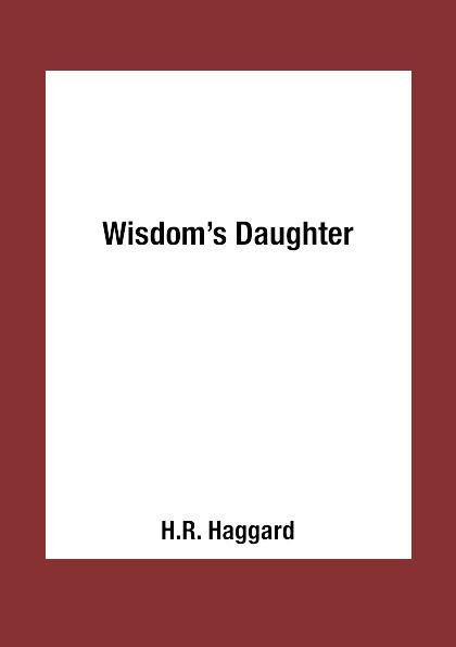 H.R. Haggard Wisdom.s Daughter burger s daughter