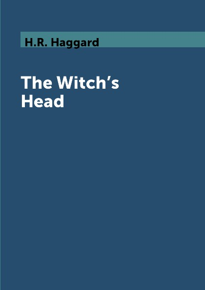 H.R. Haggard The Witch.s Head the king s witch