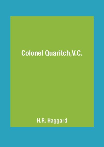 H.R. Haggard Colonel Quaritch,V.C. haggard henry rider colonel quaritch v c