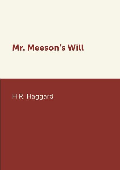 H.R. Haggard Mr. Meeson.s Will г хаггард братья завещание мистера мизона