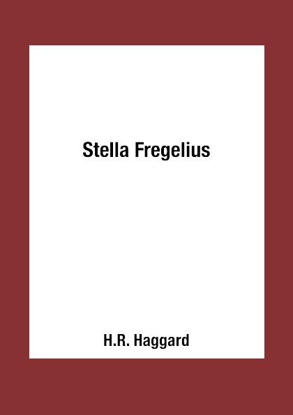 H.R. Haggard Stella Fregelius haggard h r stella fregelius