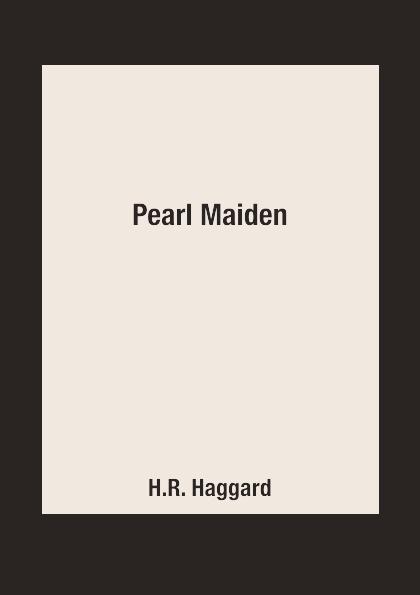 H.R. Haggard Pearl Maiden