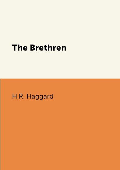 H.R. Haggard The Brethren haggard h rider the brethren