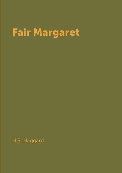 H.R. Haggard Fair Margaret haggard h fair margaret