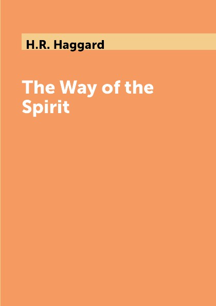 H.R. Haggard The Way of the Spirit haggard h r the way of the spirit