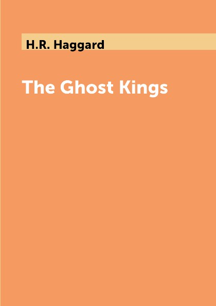 H.R. Haggard The Ghost Kings