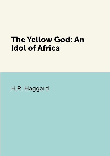 где купить H.R. Haggard The Yellow God: An Idol of Africa по лучшей цене