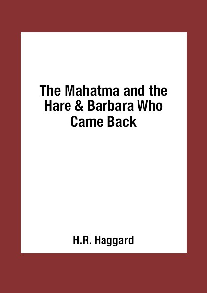 H.R. Haggard The Mahatma and the Hare & Barbara Who Came Back barbara delinsky the family tree