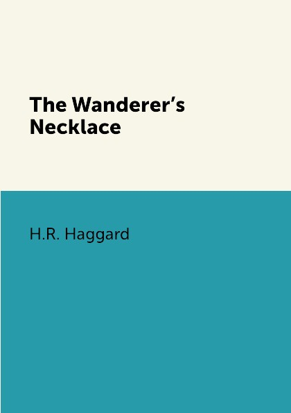 H.R. Haggard The Wanderer.s Necklace h rider haggard the wanderer's necklace
