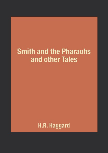 H.R. Haggard Smith and the Pharaohs and other Tales golsworthy john villa rubein and other tales