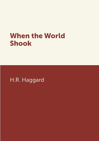 лучшая цена H.R. Haggard When the World Shook