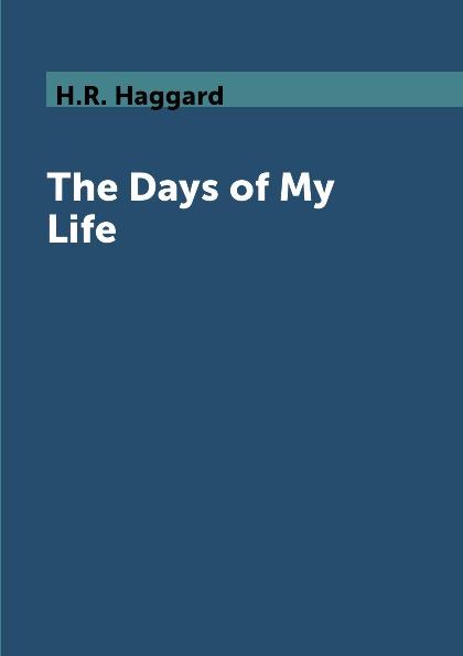 H.R. Haggard The Days of My Life zach prosser unprecedented days 90 days of fire