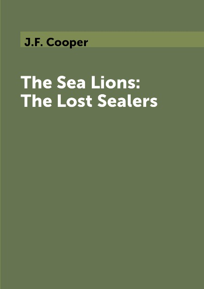 J.F. Cooper The Sea Lions: The Lost Sealers cooper j the sea lions the lost sealers