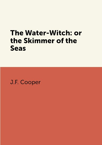 J.F. Cooper The Water-Witch: or the Skimmer of the Seas