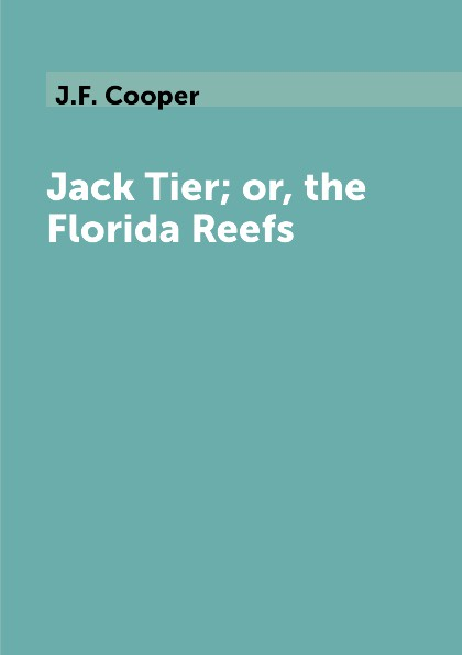 лучшая цена J.F. Cooper Jack Tier; or, the Florida Reefs