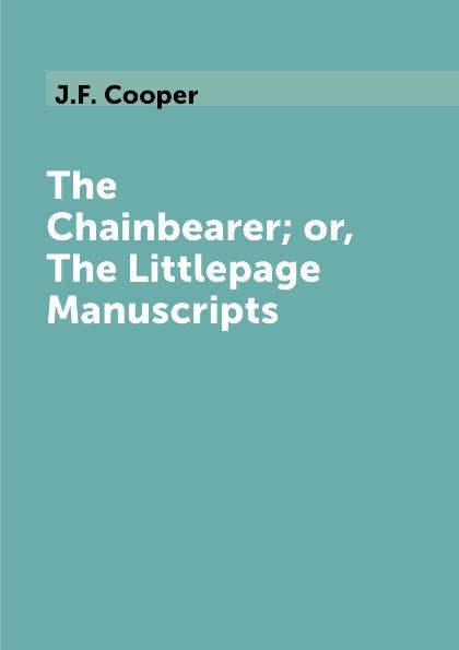 цена на J.F. Cooper The Chainbearer; or, The Littlepage Manuscripts