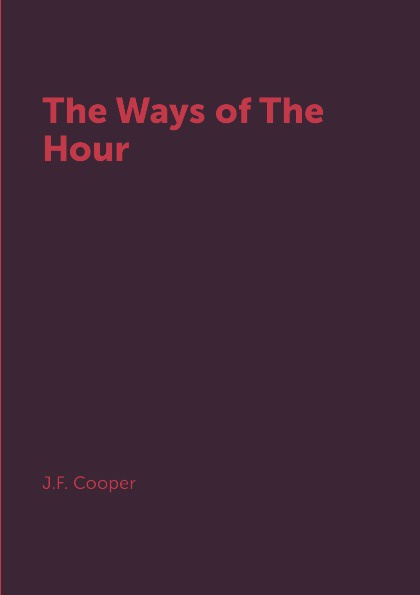 J.F. Cooper The Ways of The Hour the hour master