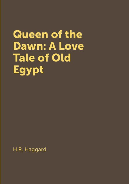 H.R. Haggard Queen of the Dawn: A Love Tale of Old Egypt unisonic unisonic light of dawn