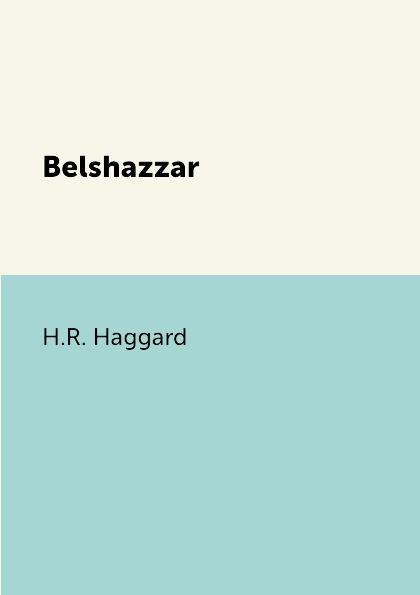 цена H.R. Haggard Belshazzar онлайн в 2017 году
