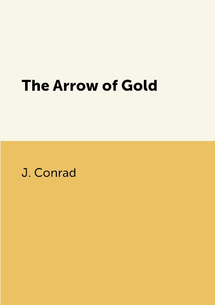 J. Conrad The Arrow of Gold conrad j the end of the tether