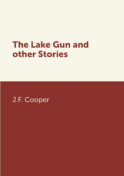 J.F. Cooper The Lake Gun and other Stories цена