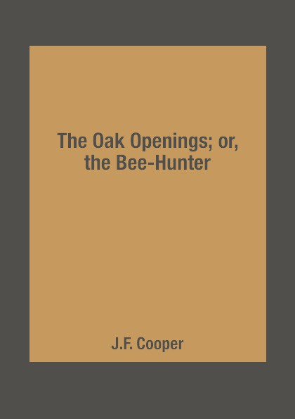 J.F. Cooper The Oak Openings; or, the Bee-Hunter