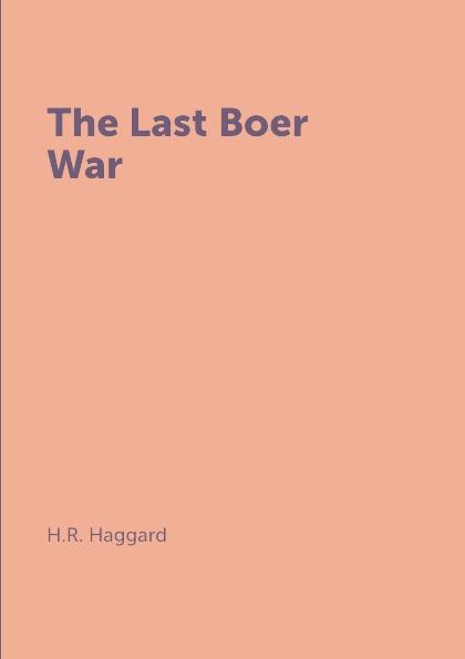 H.R. Haggard The Last Boer War