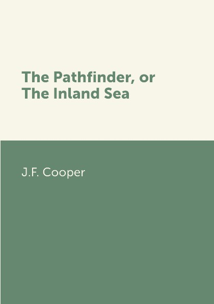 J.F. Cooper The Pathfinder, or The Inland Sea j f cooper the pathfinder or the inland sea