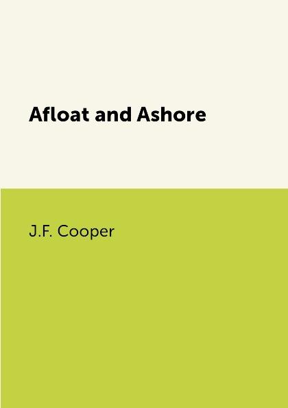 J.F. Cooper Afloat and Ashore cooper j afloat and ashore