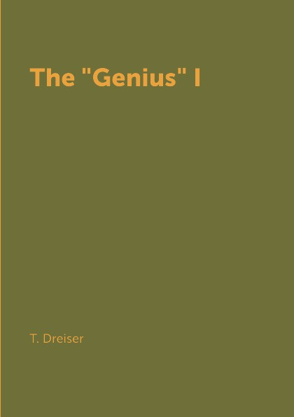 T. Dreiser The Genius I dreiser t the financier